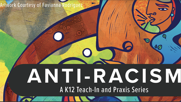 Abstract art with the words Artwork courtesy of Favianna Rodriguez, Anti-racism a K12 teach-in and Praxis Series