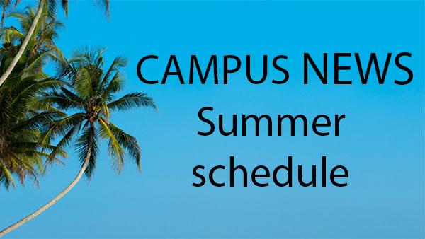 Campus News Summer Schedule