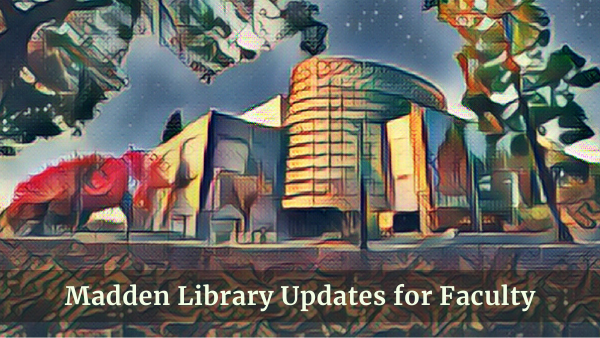 Cartoon picture of the Henry Madden Library with the words on it Madden Library Updates for Faculty